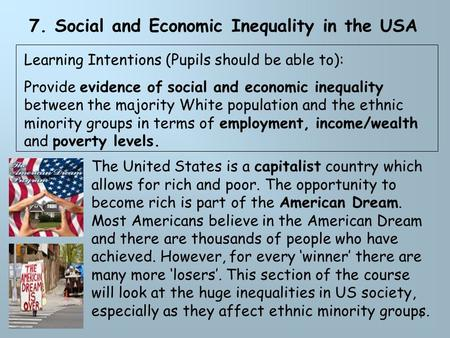 1 7. Social and Economic Inequality in the USA The United States is a capitalist country which allows for rich and poor. The opportunity to become rich.