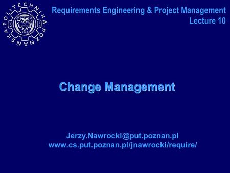 Change Management  Requirements Engineering & Project Management Lecture 10.