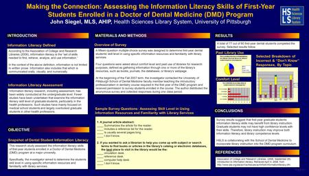 Printed by www.postersession.com Making the Connection: Assessing the Information Literacy Skills of First-Year Students Enrolled in a Doctor of Dental.