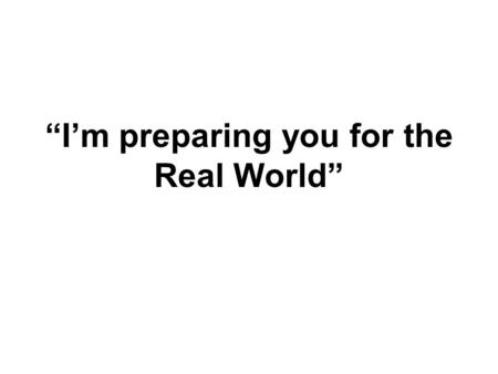 """I'm preparing you for the Real World"". Pennsylvania Career Guide www.dli.state.pa.us."