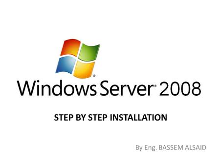 STEP BY STEP INSTALLATION By Eng. BASSEM ALSAID. Step 1: Boot from windows server 2008 installation DVD, windows will load needed files for starting installation.