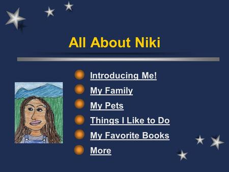 All About Niki Introducing Me! My Family My Pets Things I Like to Do My Favorite Books More.