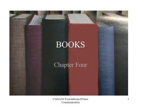 CMM 201 Foundations of Mass Communication 1 BOOKS Chapter Four.