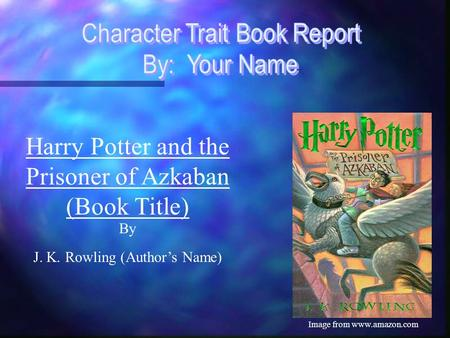 Harry Potter and the Prisoner of Azkaban (Book Title) By J. K. Rowling (Author's Name) Image from www.amazon.com.