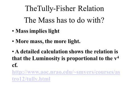 The Mass has to do with? Mass implies light More mass, the more light. A detailed calculation shows the relation is that the Luminosity is proportional.
