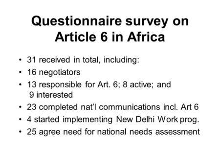 Questionnaire survey on Article 6 in Africa 31 received in total, including: 16 negotiators 13 responsible for Art. 6; 8 active; and 9 interested 23 completed.