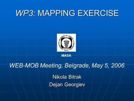 WP3: MAPPING EXERCISE Nikola Bitrak Dejan Georgiev WEB-MOB Meeting, Belgrade, May 5, 2006 MASA.