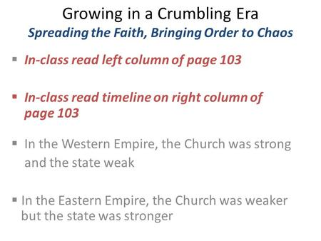 Growing in a Crumbling Era Spreading the Faith, Bringing Order to Chaos  In-class read left column of page 103  In-class read timeline on right column.