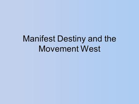 Manifest Destiny and the Movement West. Population Growth The Population of the United States grew from 5 Million to 30 Million people between 1800-1860.