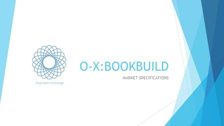 O-X:BOOKBUILD MARKET SPECIFICATIONS. © 2015 H Capital Holdings Pty Ltd. All rights reserved. Do not copy, distribute, sell or modify this document without.