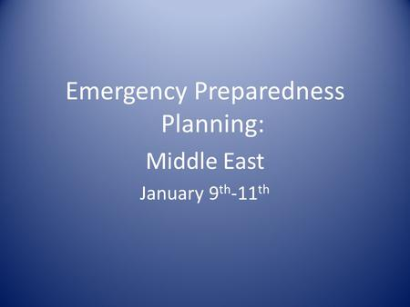 Emergency Preparedness Planning: Middle East January 9 th -11 th.