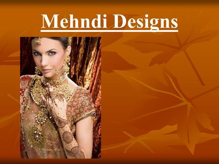 Mehndi Designs. Mehndi is the application of henna as a temporary form of skin decoration traditionally from India.