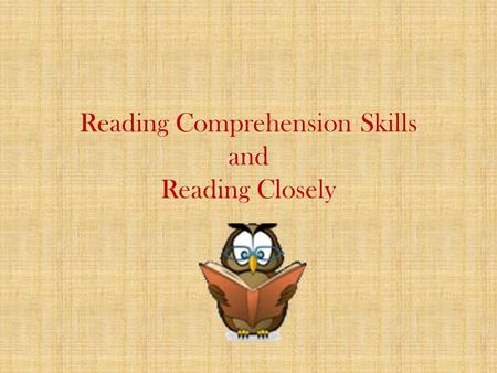 Reading Comprehension Skills and Reading Closely.