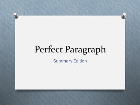 Perfect Paragraph Summary Edition. Agenda O 5 Week Exam Expectations O Go over perfect paragraph reminders. O Refresh your memory: Create a summary. O.