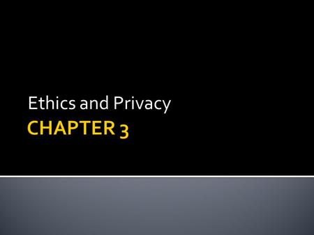 Ethics and Privacy. 3.1 Ethical Issues 3.2 Privacy.