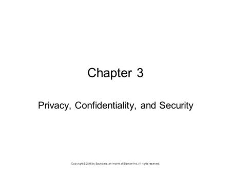Copyright © 2015 by Saunders, an imprint of Elsevier Inc. All rights reserved. Chapter 3 Privacy, Confidentiality, and Security.
