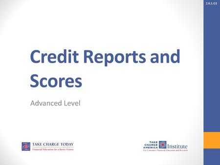 2.6.1.G1 Credit Reports and Scores Advanced Level.