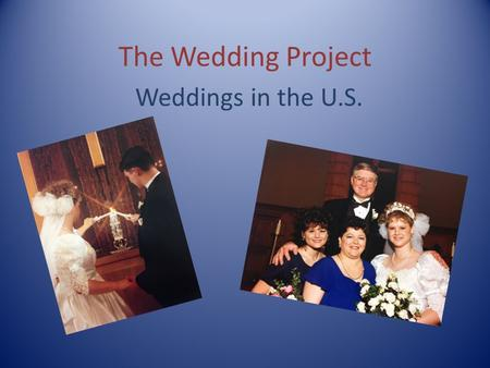 The Wedding Project Weddings in the U.S.. COURTING Dating Practices Blind dates- Friends set two people who don't know each other up on a date. Online.