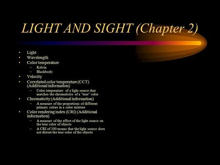 LIGHT AND SIGHT (Chapter 2) Light Wavelength Color temperature –Kelvin –Blackbody Velocity Correlated color temperature (CCT) (Additional information)