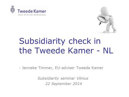 Subsidiarity check in the Tweede Kamer - NL - Janneke Timmer, EU-adviser Tweede Kamer Subsidiarity seminar Vilnius 22 September 2014.