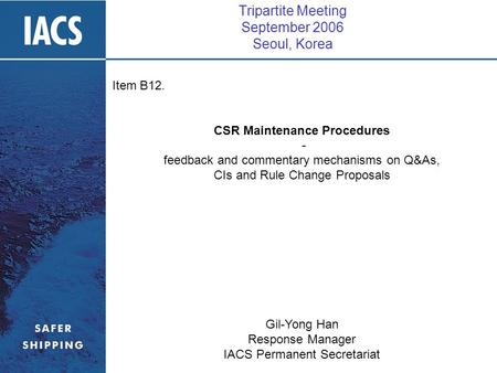Tripartite Meeting September 2006 Seoul, Korea Item B12. CSR Maintenance Procedures - feedback and commentary mechanisms on Q&As, CIs and Rule Change Proposals.