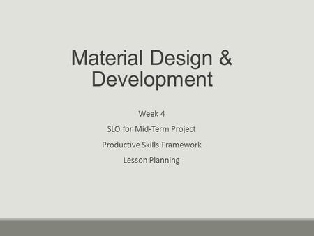 Material Design & Development Week 4 SLO for Mid-Term Project Productive Skills Framework Lesson Planning.