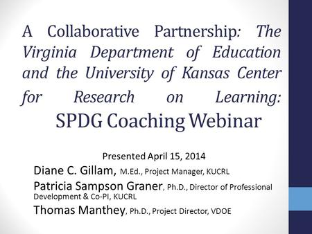 A Collaborative Partnership: The Virginia Department of Education and the University of Kansas Center for Research on Learning: SPDG Coaching Webinar Presented.