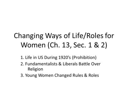 Changing Ways of Life/Roles for Women (Ch. 13, Sec. 1 & 2) 1. Life in US During 1920's (Prohibition) 2. Fundamentalists & Liberals Battle Over Religion.