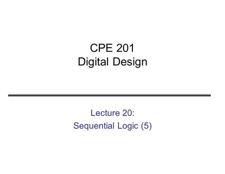 Lecture 20: Sequential Logic (5)