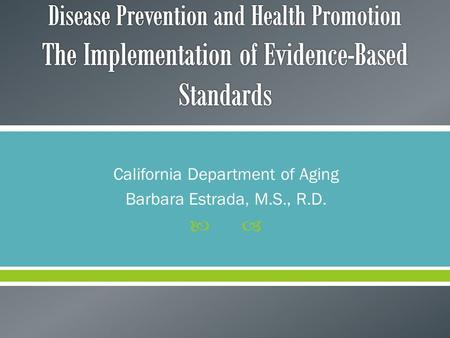  California Department of Aging Barbara Estrada, M.S., R.D.