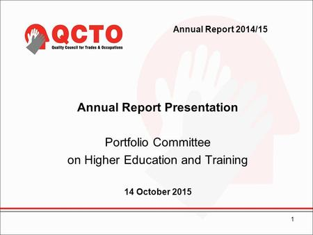 Annual Report 2014/15 Annual Report Presentation Portfolio Committee on Higher Education and Training 14 October 2015 1.