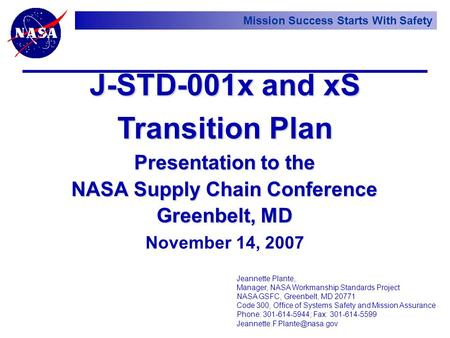 Mission Success Starts With Safety Presentation to the NASA Supply Chain Conference Greenbelt, MD November 14, 2007 Jeannette Plante, Manager, NASA Workmanship.