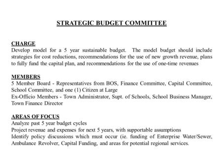 STRATEGIC BUDGET COMMITTEE CHARGE Develop model for a 5 year sustainable budget. The model budget should include strategies for cost reductions, recommendations.