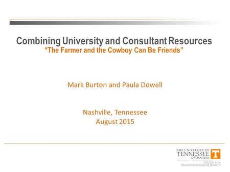 "Combining University and Consultant Resources ""The Farmer and the Cowboy Can Be Friends"" Mark Burton and Paula Dowell Nashville, Tennessee August 2015."