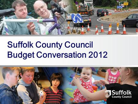 Suffolk County Council Budget Conversation 2012. The Challenge A continued increase in demand for our services Reduced funding from central government.