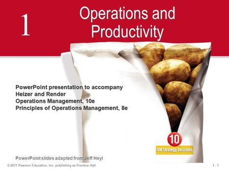 1 - 1 1 1 Operations and Productivity PowerPoint presentation to accompany Heizer and Render Operations Management, 10e Principles of Operations Management,
