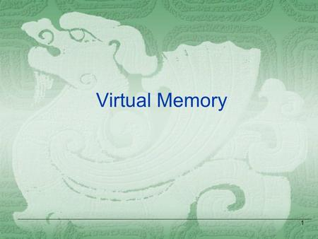 1 Virtual Memory. Cache memory: provides illusion of very high speed Virtual memory: provides illusion of very large size Main memory: reasonable cost,
