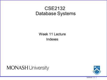 Indexes 11. 1 CSE2132 Database Systems Week 11 Lecture Indexes.