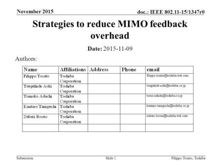 Submission doc.: IEEE 802.11-15/1347r0 November 2015 Filippo Tosato, ToshibaSlide 1 Strategies to reduce MIMO feedback overhead Date: 2015-11-09 Authors: