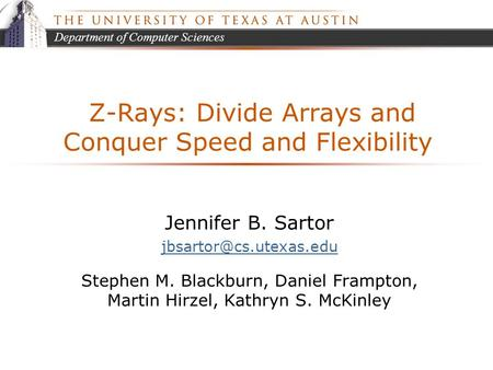 Department of Computer Sciences Z-Rays: Divide Arrays and Conquer Speed and Flexibility Jennifer B. Sartor Stephen M. Blackburn,