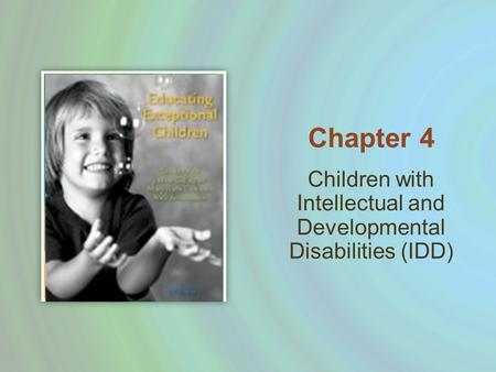 Children with Intellectual and Developmental Disabilities (IDD) Chapter 4.
