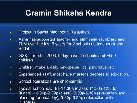 Gramin Shiksha Kendra Project in Sawai Madhopur, Rajasthan. Asha has supported teacher and staff salaries, library and TLM over the last 6 years for 2.