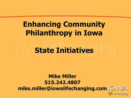 Enhancing Community Philanthropy in Iowa State Initiatives Mike Miller 515.242.4807