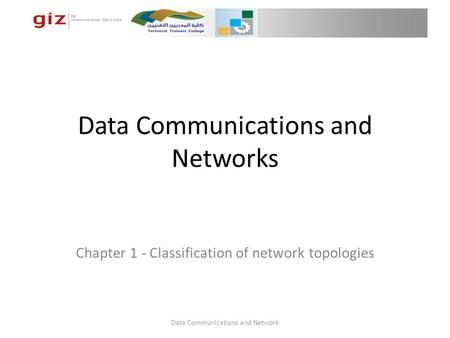 Data Communications and Networks Chapter 1 - Classification of network topologies Data Communications and Network.