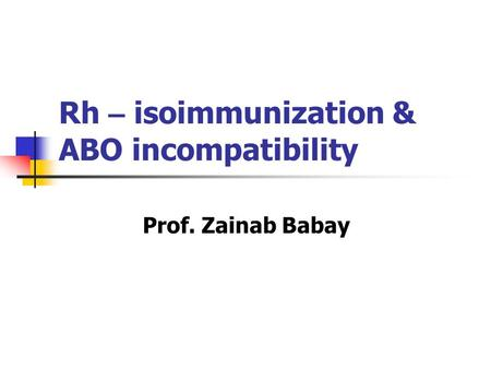 Rh – isoimmunization & ABO incompatibility