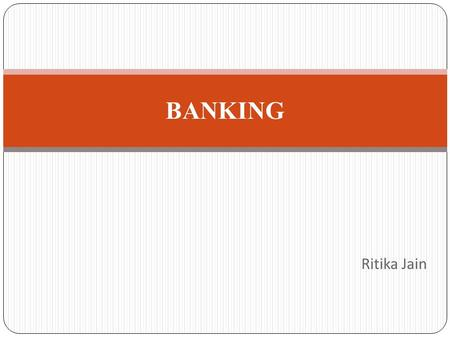 "Ritika Jain BANKING. Definition of Banking Under sec 5(1) of the Banking Regulation Act,1949 defines banking company as, "" any company which transacts."
