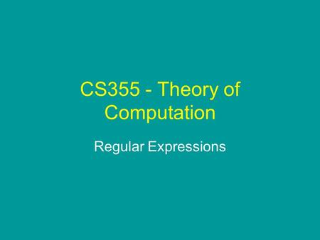CS355 - Theory of Computation Regular Expressions.