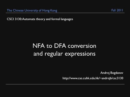 CSCI 3130: Automata theory and formal languages Andrej Bogdanov  The Chinese University of Hong Kong NFA to.