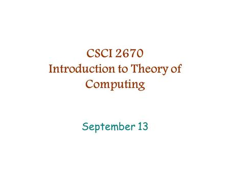 CSCI 2670 Introduction to Theory of Computing September 13.