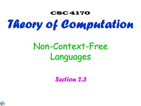 Non-Context-Free Languages Section 2.3 CSC 4170 Theory of Computation.